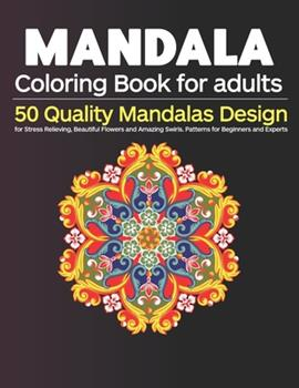 Paperback Mandala Coloring Book for Adults : 50 Quality Mandalas Design for Stress Relieving, Beautiful Flowers and Amazing Swirls. Patterns for Beginners and Experts Book