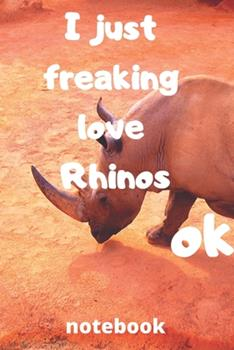 Paperback I Just Freaking Love Rhinos Ok Notebook : Gifts for Rhinos Lover Book