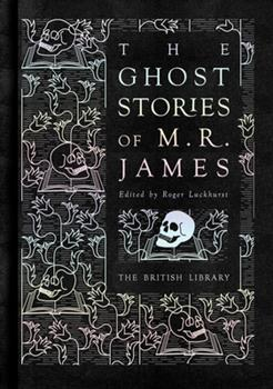The Ghost Stories of M. R. James - 10 Tales of Ghastliness and Ghostly Goings on (Fantasy and Horror Classics) 144740713X Book Cover