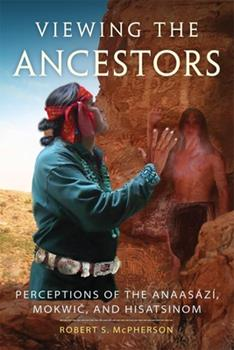 Viewing the Ancestors: Perceptions of the Anaasází, Mokwic, and Hisatsinom (Volume 9) (New Directions in Native American Studies Series) - Book #9 of the New Directions in Native American Studies