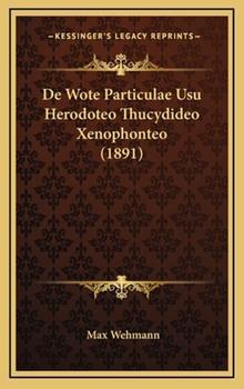 Hardcover De Wote Particulae Usu Herodoteo Thucydideo Xenophonteo Book