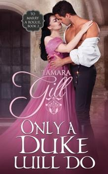Only a Duke Will Do - Book #2 of the To Marry a Rogue