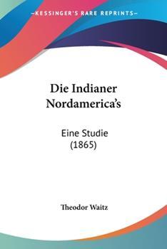 Paperback Die Indianer Nordamerica's : Eine Studie (1865) Book