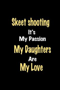 Paperback Skeet shooting It's My Passion My Daughters Are My Love: Lined notebook / Great Skeet shooting Funny quote in this Skeet shooting Journal, This ... Happiness Also for Skeet shooting Hobby Lover Book
