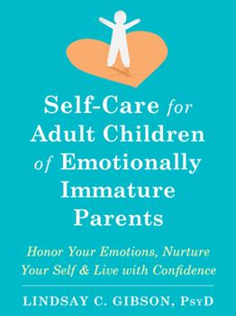 Paperback Self-Care for Adult Children of Emotionally Immature Parents: Honor Your Emotions, Nurture Your Self, and Live with Confidence Book