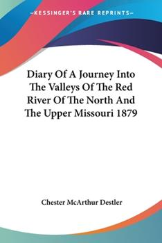 Paperback Diary Of A Journey Into The Valleys Of The Red River Of The North And The Upper Missouri 1879 Book