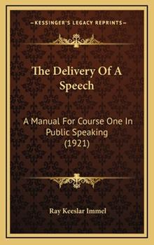 Hardcover The Delivery of a Speech : A Manual for Course One in Public Speaking (1921) Book