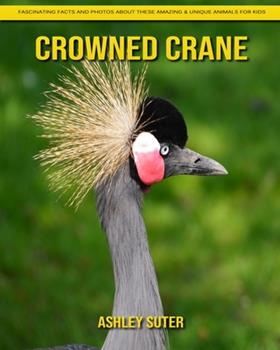 Paperback Crowned Crane: Fascinating Facts and Photos about These Amazing & Unique Animals for Kids [Large Print] Book