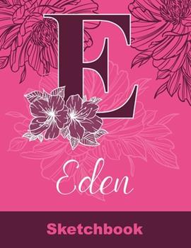 Paperback Eden Sketchbook: Letter E Initial Monogram Personalized First Name Sketch Book for Drawing, Sketching, Journaling, Doodling and Making Book