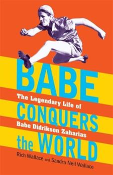 Babe Conquers the World: The Legendary Life of Babe Didrikson Zaharias 1590789814 Book Cover