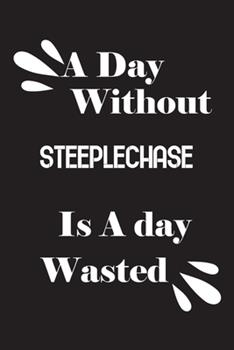 Paperback A Day Without Steeplechase Is a Day Wasted Book