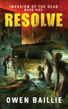 Resolve - Book #5 of the Invasion of the Dead