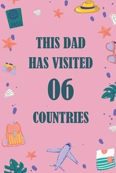Paperback This Dad Has Visited 06 Countries : A Travel Journal to Organize Your Life and Working on Your Goals: Passeword Tracker, Gratitude Journal, to Do List, Flights Information, Expenses Tracker, Weekly Meal Planner, 120 Pages, Matte Cover Book
