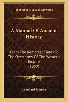 Paperback A Manual of Ancient History : From the Remotest Times to the Overthrow of the Western Empire (1859) Book