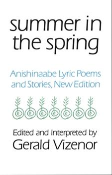 Summer in the Spring: Anishinaabe Lyric Poems and Stories (American Indian Literature and Critical Studies Series) 0806125187 Book Cover