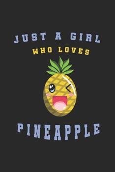 Paperback Just a Girl Who Loves Pineapple : Pineapple Notebook/Journal, Pineapple Gifts for Women, Girls and Kids, Funny Pineapple Accessories Book