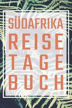 Paperback S�dafrika Reisetagebuch : Reisebuch F�r S�dafrika Zum Selberschreiben - Erinnerungsbuch und Reisetagebuch F�r Erlebnisse und Den Urlaub [German] Book