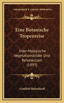 Hardcover Eine Botanische Tropenreise: Indo-Malayische Vegetationsbilder Und Reiseskizzen (1893) Book