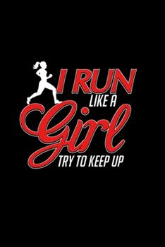 Paperback I Run Like a Girl Try to Keep Up : Cute Girl's Track & Field Running Blank Composition Notebook for Journaling & Writing (120 Lined Pages, 6 X 9 ) Book