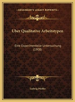 Hardcover Uber Qualitative Arbeitstypen : Eine Experimentelle Untersuchung (1908) Book