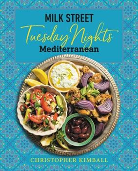 Milk Street: Tuesday Nights Mediterranean: 125 Simple Weeknight Recipes from the World's Healthiest Cuisine 0316705993 Book Cover