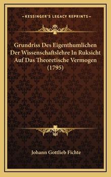 Hardcover Grundriss des Eigenthumlichen der Wissenschaftslehre in Ruksicht Auf das Theoretische Vermogen Book