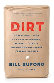 Dirt: Adventures in Lyon as a Chef in Training, Father, and Sleuth Looking for the Secret of French Cooking 0307455807 Book Cover