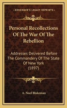 Hardcover Personal Recollections of the War of the Rebellion : Addresses Delivered Before the Commandery of the State of New York (1897) Book