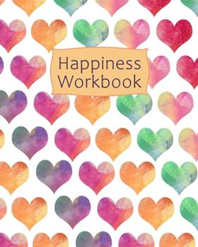 Paperback Happiness Workbook: Creative Gratitude and Happiness Journal 108 pages of Happiness excercises A Guided Journal To Inspire Positivity and Book