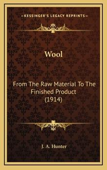 Hardcover Wool : From the Raw Material to the Finished Product (1914) Book