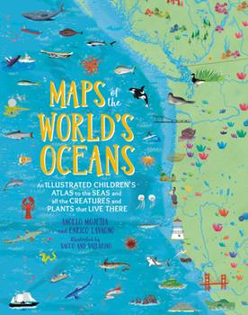 Maps of the World's Oceans: An Illustrated Children's Atlas to the Seas and all the Creatures and Plants that Live There 0762467975 Book Cover