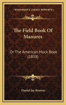 Hardcover The Field Book of Manures : Or the American Muck Book (1858) Book