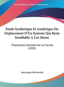 Hardcover Etude Synthetique et Analytique du Deplacement D'un Systeme Qui Reste Semblable a Lui-Meme : Propositions Donnees Par la Faculte (1905) Book