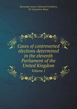 Paperback Cases of Controverted Elections Determined in the Eleventh Parliament of the United Kingdom Volume 1 Book
