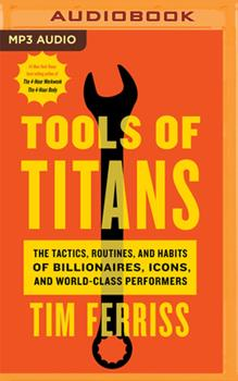 Tools of Titans: The Tactics, Routines, and Habits of Billionaires, Icons, and World-Class Performers 1713554801 Book Cover