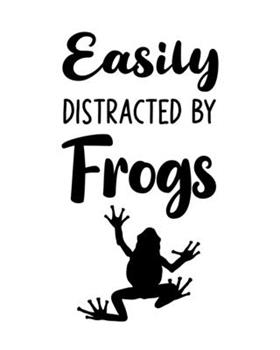 Paperback Easily Distracted by Frogs : Frog Gift for People Who Love Frogs - Funny Saying on Cover Black and White Cover Design - Blank Lined Journal or Notebook Book