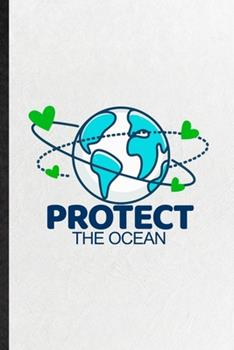 Paperback Protect the Ocean: Blank Funny Protect The Ocean Lined Notebook/ Journal For Help Rescue Ocean Animal, Inspirational Saying Unique Specia Book