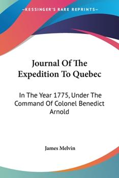Paperback Journal Of The Expedition To Quebec: In The Year 1775, Under The Command Of Colonel Benedict Arnold Book