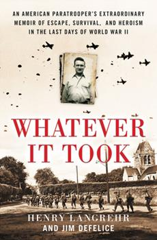Hardcover Whatever It Took : An American Paratrooper's Extraordinary Memoir of Escape, Survival, and Heroism in the Last Days of World War II Book