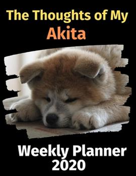 Paperback The Thoughts of My Akita : Weekly Planner 2020 Book