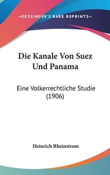 Hardcover Die Kanale Von Suez und Panam : Eine Volkerrechtliche Studie (1906) Book