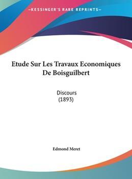 Hardcover Etude Sur Les Travaux Economiques de Boisguilbert: Discours (1893) Book