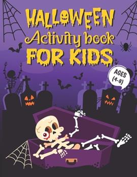 Paperback Halloween Activity Book For Kids Ages 4-8: A Scary and Spooky Halloween Educational Workbook for Kids to Celebrate Trick or Treat Learning, Coloring, Book