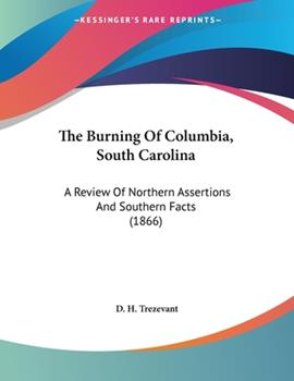 Paperback The Burning Of Columbia, South Carolina: A Review Of Northern Assertions And Southern Facts (1866) Book