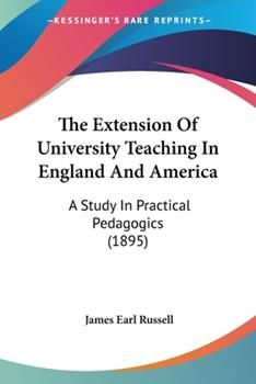 Paperback The Extension Of University Teaching In England And America: A Study In Practical Pedagogics (1895) Book