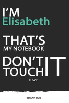Paperback Elisabeth : DON't TOUCH MY NOTEBOOK ! Unique Customized Gift for Elisabeth - Journal for Girls / Women with Beautiful Colors Blue / Black / White, with 120 Page, Thoughtful Cool Present for Male ( Elisabeth Notebook): Best Gift for Elisabeth Book