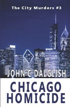 Chicago Homicide - Book #3 of the City Murders