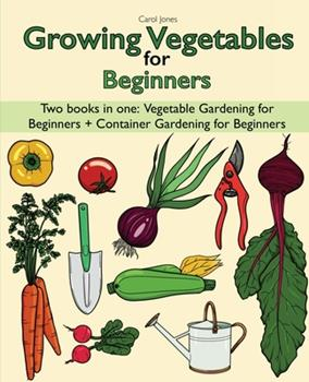 Paperback Growing Vegetables for Beginners two Books in one: Vegetable Gardening for Beginners + Container Gardening for Beginners Book