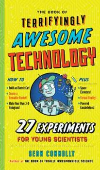 The Book of Terrifyingly Awesome Technology: 27 Experiments for Young Scientists 1523504943 Book Cover