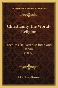 Paperback Christianity the World-Religion: Lectures Delivered in India and Japan (1897) Book